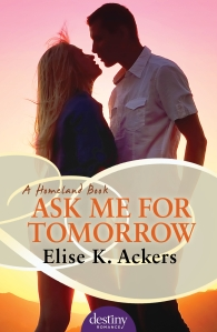 Cover of Ask Me For Tomorrow by Elise K. Ackers